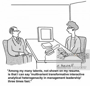'Among my many talents, not shown on my resume, is that I can say 'multivarient transformative interactive analytical heterogenacity in management leadership' three times fast.'
